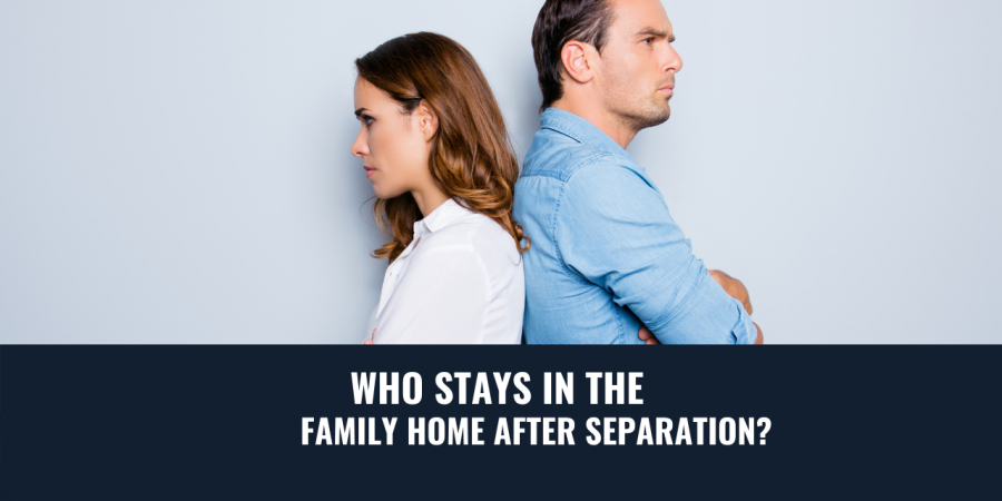 SEPARATION & THE FAMILY HOME